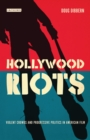 Hollywood Riots : Violent Crowds and Progressive Politics in American Film - eBook
