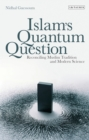Islam's Quantum Question : Reconciling Muslim Tradition and Modern Science - eBook
