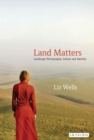 Land Matters : Landscape Photography, Culture and Identity - eBook