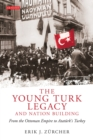 The Young Turk Legacy and Nation Building : From the Ottoman Empire to Atat rk's Turkey - eBook