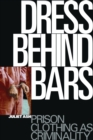 Dress Behind Bars : Prison Clothing as Criminality - eBook