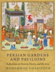 Persian Gardens and Pavilions : Reflections in History, Poetry and the Arts - eBook
