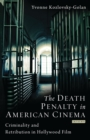 The Death Penalty in American Cinema : Criminality and Retribution in Hollywood Film - eBook