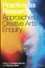 Practice as Research : Approaches to Creative Arts Enquiry - eBook