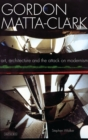 Gordon Matta-Clark : Art, Architecture and the Attack on Modernism - eBook