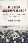 Mission Accomplished : The Crisis of International Intervention - eBook