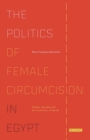 The Politics of Female Circumcision in Egypt : Gender, Sexuality and the Construction of Identity - eBook