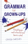 Grammar for Grown-ups : Everything you need to know but never learnt in school - Book