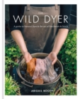 The Wild Dyer: A guide to natural dyes & the art of patchwork & stitch - Book