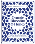 Orange Blossom & Honey : Magical Moroccan recipes from the Souks to the Sahara - Book