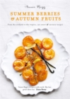 Summer Berries & Autumn Fruits : From the orchard to the tropics, 120 sweet & savoury recipes - Book