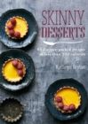 Skinny Desserts : 80 flavour-packed recipes of less than 300 calories - Book