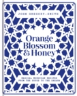 Orange Blossom & Honey : Magical Moroccan recipes from the souks to the Sahara - eBook