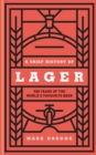 A Brief History of Lager : 500 Years of the World's Favourite Beer - Book