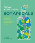 Grow Your Own Botanicals : Deliciously productive plants for homemade drinks, remedies and skincare - Book