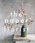 The Paper Florist : Create and display stunning paper flowers - Book