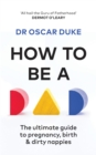 How to Be a Dad : The ultimate guide to pregnancy, birth & dirty nappies - Book