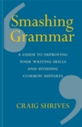 Smashing Grammar : A guide to improving your writing skills and avoiding common mistakes - Book