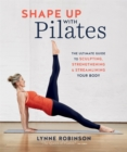 Shape Up With Pilates : The ultimate guide to sculpting, strengthening and streamlining your body - Book