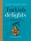 Turkish Delights : Stunning regional recipes from the Bosphorus to the Black Sea - eBook