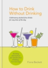 How to Drink Without Drinking : Celebratory alcohol-free drinks for any time of the day - Book
