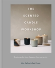 The Scented Candle Workshop : Creating perfect home fragrance, from wax to wick - Book