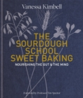 The Sourdough School: Sweet Baking : Nourishing the gut & the mind - Book