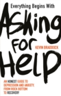 Everything Begins with Asking for Help : An honest guide to depression and anxiety, from rock bottom to recovery - Book