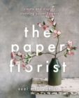 The Paper Florist : Create and display stunning paper flowers - eBook