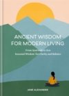 Ancient Wisdom for Modern Living : From Ayurveda to Zen: Seasonal Wisdom for Clarity and Balance - Book