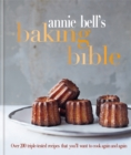 Annie Bell's Baking Bible : Over 200 triple-tested recipes that you'll want to cook again and again - Book