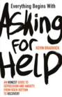 Everything Begins with Asking for Help : An honest guide to depression and anxiety, from rock bottom to recovery - eBook