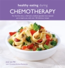 Healthy Eating During Chemotherapy : For the first time, a chef and a medical specialist have teamed  up to inspire you with over 100 delicious recipes - Book