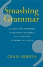 Smashing Grammar : A guide to improving your writing skills and avoiding common mistakes - eBook
