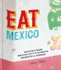 Eat Mexico: Recipes from Mexico City's Streets, Markets and Fondas - eBook