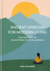 Ancient Wisdom for Modern Living : From Ayurveda to Zen: Seasonal Wisdom for Clarity and Balance - eBook