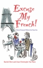 Excuse My French: Fluent Fran ais without the faux pas - eBook