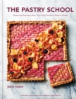 The Pastry School : Sweet and Savoury Pies, Tarts and Treats to Bake at Home