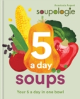 Soupologie 5 a day Soups : Your 5 a day in one bowl