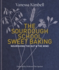 The Sourdough School: Sweet Baking : Nourishing the gut & the mind