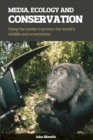 Media, Ecology and Conservation : Using the Media to Protect the World's Wildlife and Ecosystems - eBook
