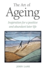 The Art of Ageing : Inspiration for a Positive and Abundant Later Life - eBook