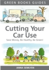 Cutting Your Car Use : Save Money, be Healthy, be Green - eBook
