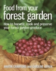 Food from your Forest Garden : How to harvest, cook and preserve your forest garden produce - Book