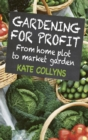 Gardening for Profit : From home plot to market garden - Book