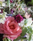 The Flower Farmer's Year : How to Grow Cut Flowers for Pleasure and Profit - Book