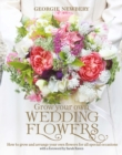Grow your own Wedding Flowers : How to grow and arrange your own flowers for all special occasions - Book