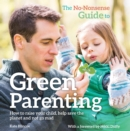 The No-Nonsense Guide to Green Parenting : How to raise your child, help save the planet and not go mad - Book