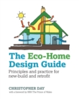 The Eco-Home Design Guide : Principles and Practice for New-Build and Retrofit - Book