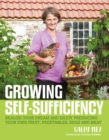 Growing Self-Sufficiency : How to enjoy the satisfaction and fulfilment of producing your own fruit, vegetables, eggs and meat - Book